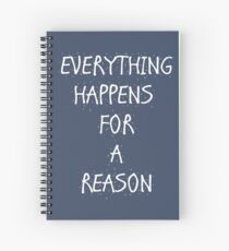 Everything Happens For A Reason Spiral Notebook