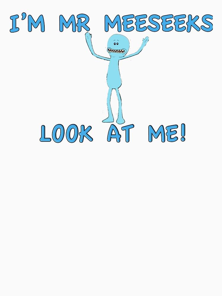 I'm Mr Meeseeks look at me! | Unisex T-Shirt