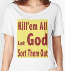 kill'em all...let God sort them out Women's Relaxed Fit T-Shirt