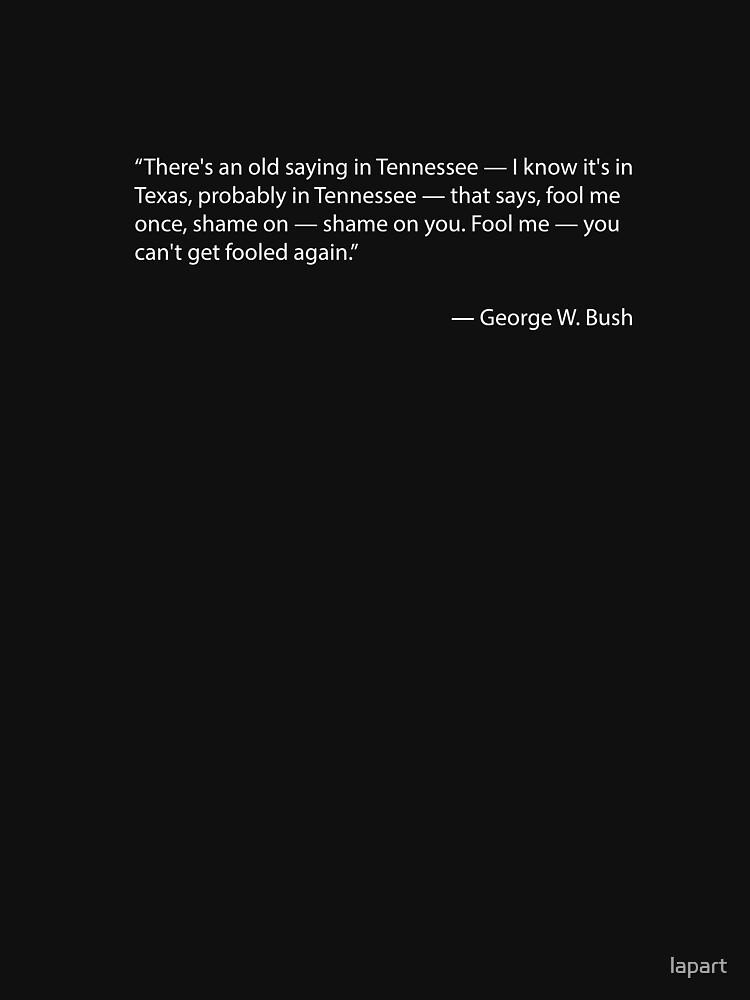 Täusche mich einmal - Zitat von George W. Bush von lapart