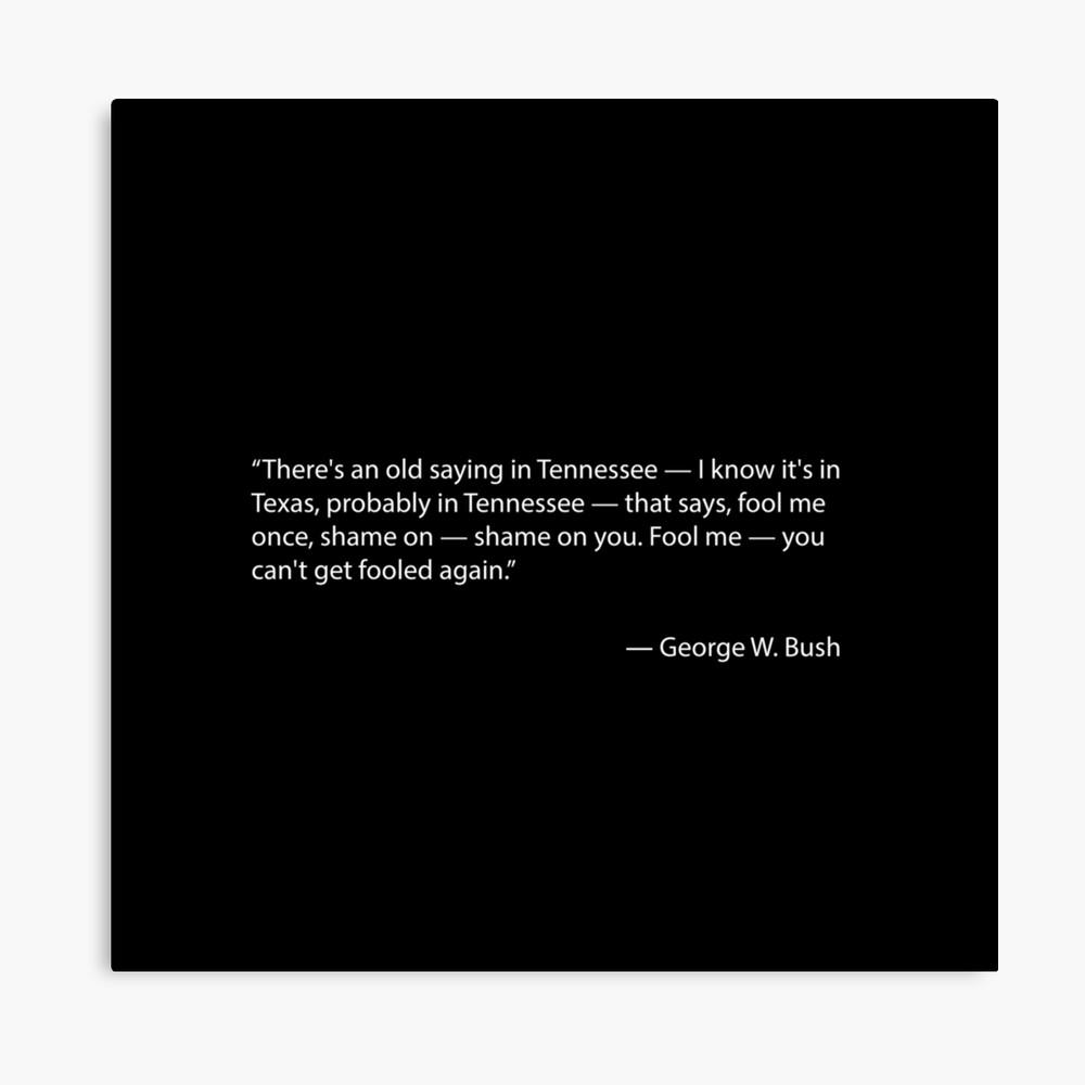 Täusche mich einmal - Zitat von George W. Bush Leinwanddruck