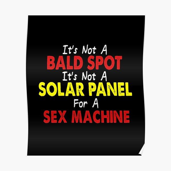 It's not a bald spot it's a solar panel for a sex machine Poster