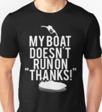Boat Doesnt Run On Thanks T-Shirt