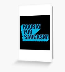 Sarcasm! Greeting Card