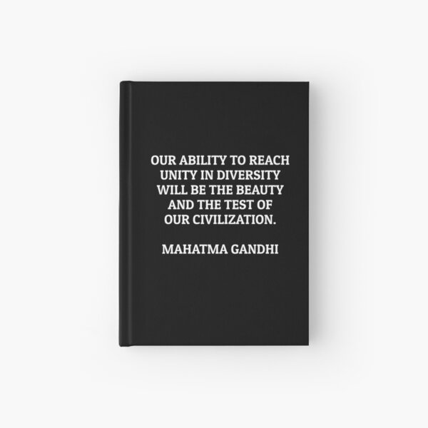 Our ability to reach unity in diversity will be the beauty and the test of our civilization Gandhi Hardcover Journal