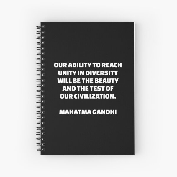 Our ability to reach unity in diversity will be the beauty and the test of our civilization Gandhi Spiral Notebook