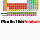 I Wear This Tshirt Periodically  by MerryPerry