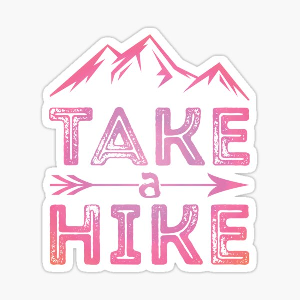Just Hike It Take A Hike Hiking Lovers Funny Design Sticker