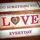 Do something you love everyday by ©The Creative  Minds
