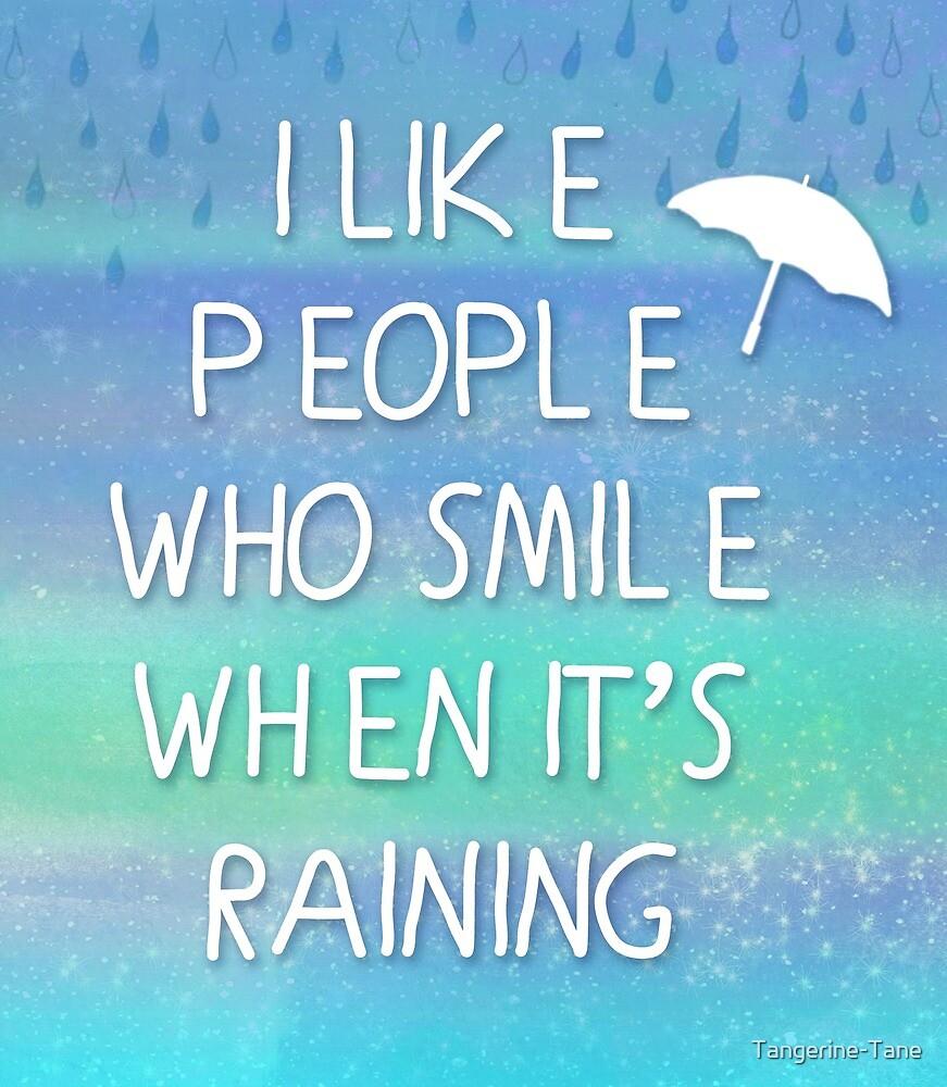 I Like People Who Smile When Itu0027s Raining... By Tangerine Tane