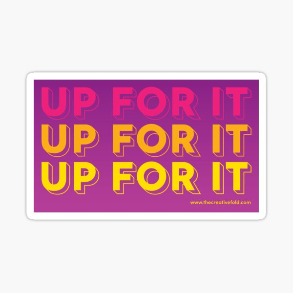 Up For It Sticker