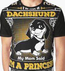 I'm Telling You I'm Not A Dachshund My Mom Said I'm A Princess Graphic T-Shirt