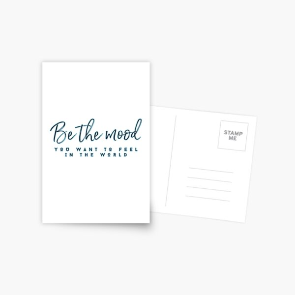BE THE MOOD you want to feel in the world. Postcard