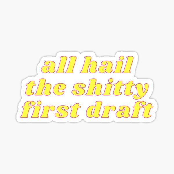 all hail the shitty first draft | writer aesthetic Sticker