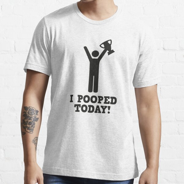 I Pooped Today! Essential T-Shirt