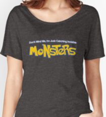 Dont Mind Me, Im Just Catching Invisible MONSTERS Women's Relaxed Fit T-Shirt