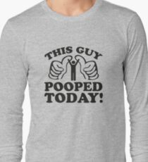 This Guy Pooped Today! Long Sleeve T-Shirt