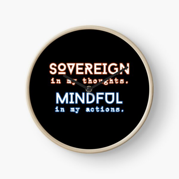 SOVEREIGN in my thoughts. MINDFUL in my actions. Clock