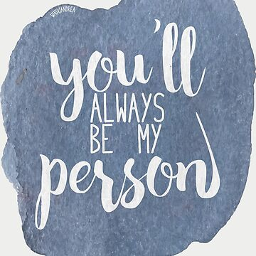 You'll always be my person by whoviandrea