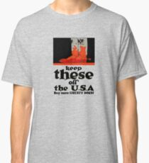 Keep These Off The USA -- WWI Classic T-Shirt