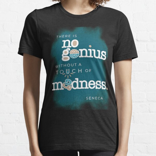 Seneca Stoic Quote about Genius and Madness Essential T-Shirt