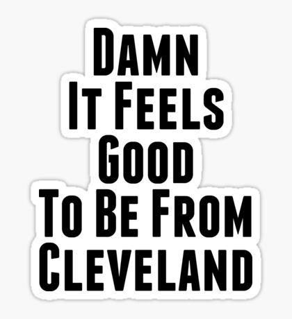 Verdammt, es fühlt sich gut an, aus Cleveland zu sein Sticker