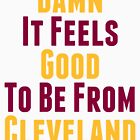 Damn It Feels Good To Be From Cleveland by kjanedesigns