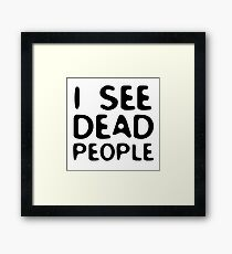 I See Dead People Movie Quote Sixth Sense Horror Framed Print