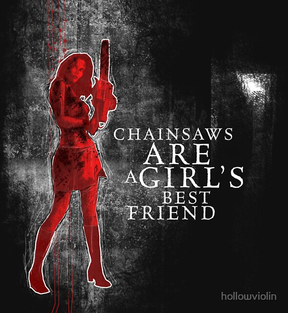 chainsaws are a girls best friend by hollowviolin