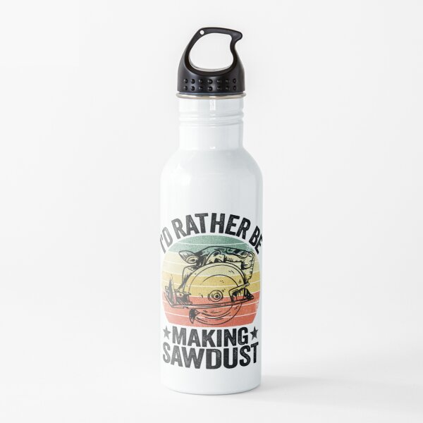 I'd Rather Be Making Sawdust Woodworking Carpenter Water Bottle