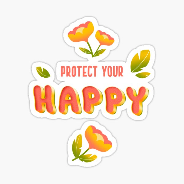 Protect your happy Sticker