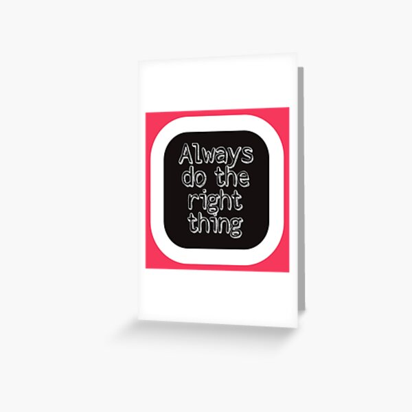 Always Do The Right Thing Greeting Card