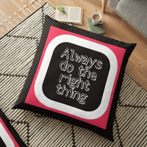 Always Do The Right Thing Floor Pillow