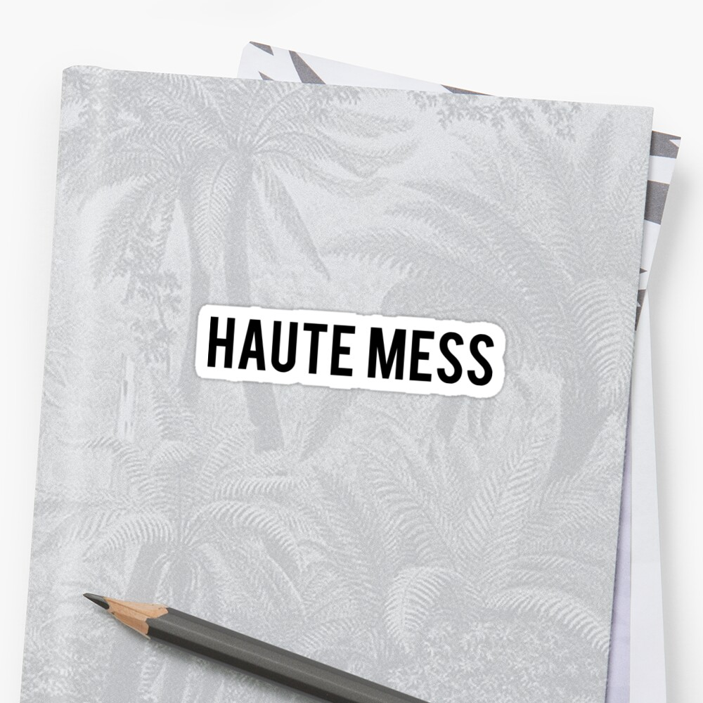 Haute Mess Sticker