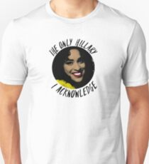 The only Hillary I acknowledge  T-Shirt