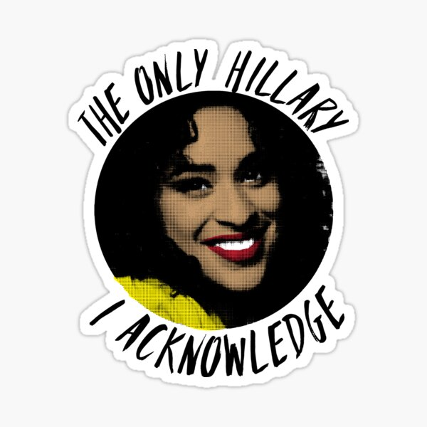 The only Hillary I acknowledge  Sticker