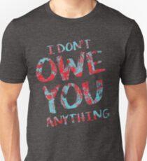 i dont owe you  Unisex T-Shirt
