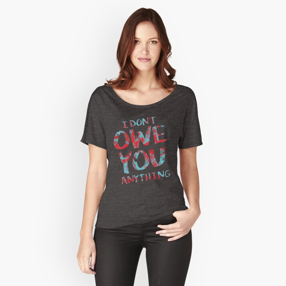 i dont owe you  Women's Relaxed Fit T-Shirt Front