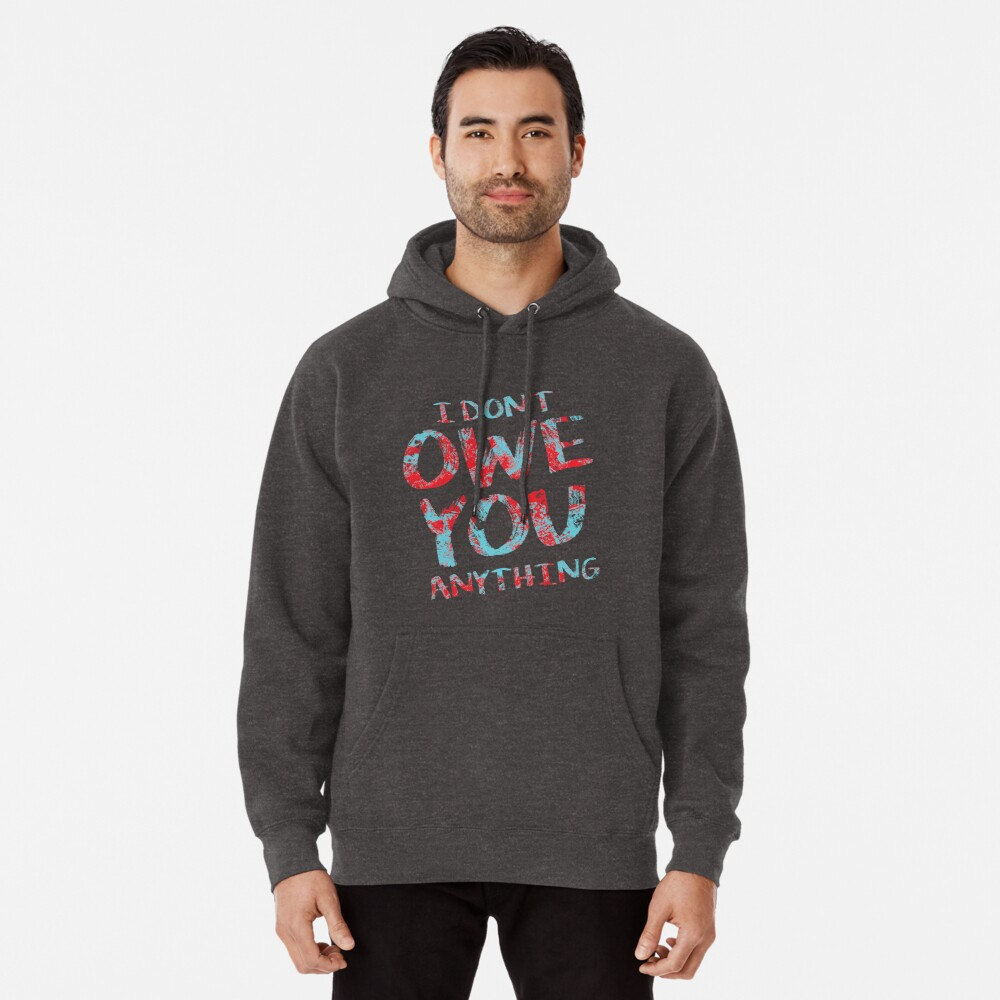 i dont owe you  Pullover Hoodie Front