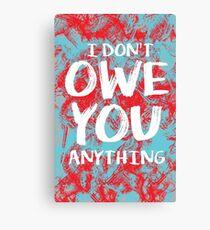 i dont owe you  Canvas Print
