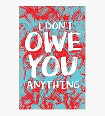 i dont owe you  Photographic Print