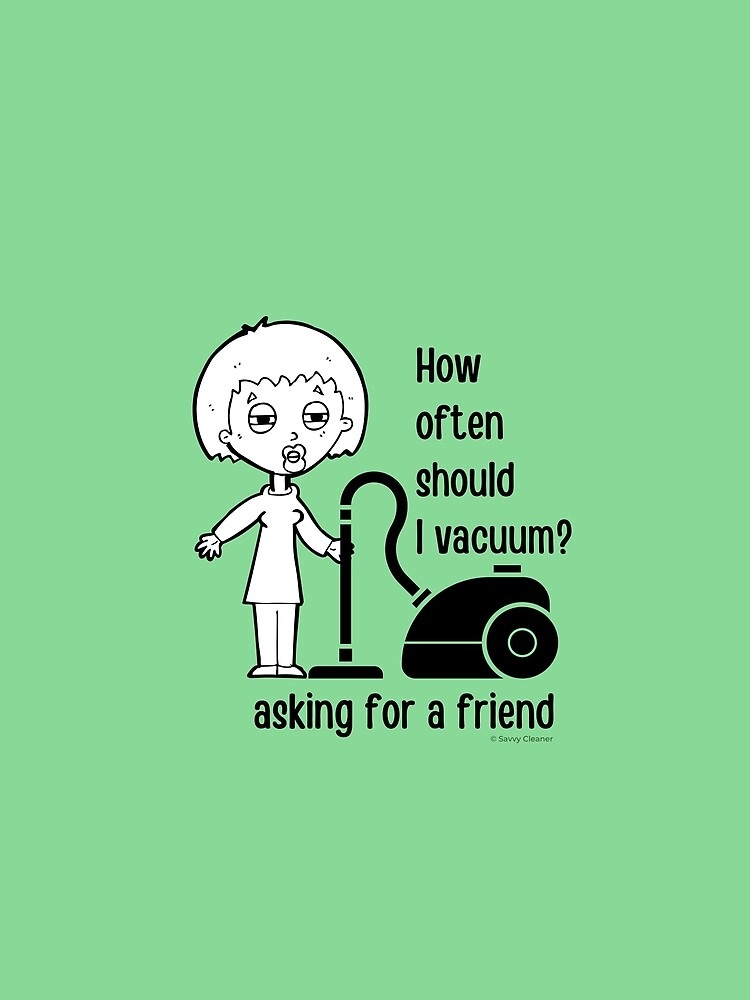 How Often Should I Vacuum Asking for a Friend Housekeeping Gift by SavvyCleaner