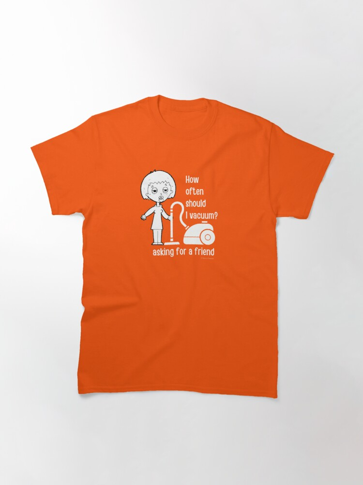 Alternate view of How Often Should I Vacuum Asking for a Friend Housekeeping Gift Classic T-Shirt