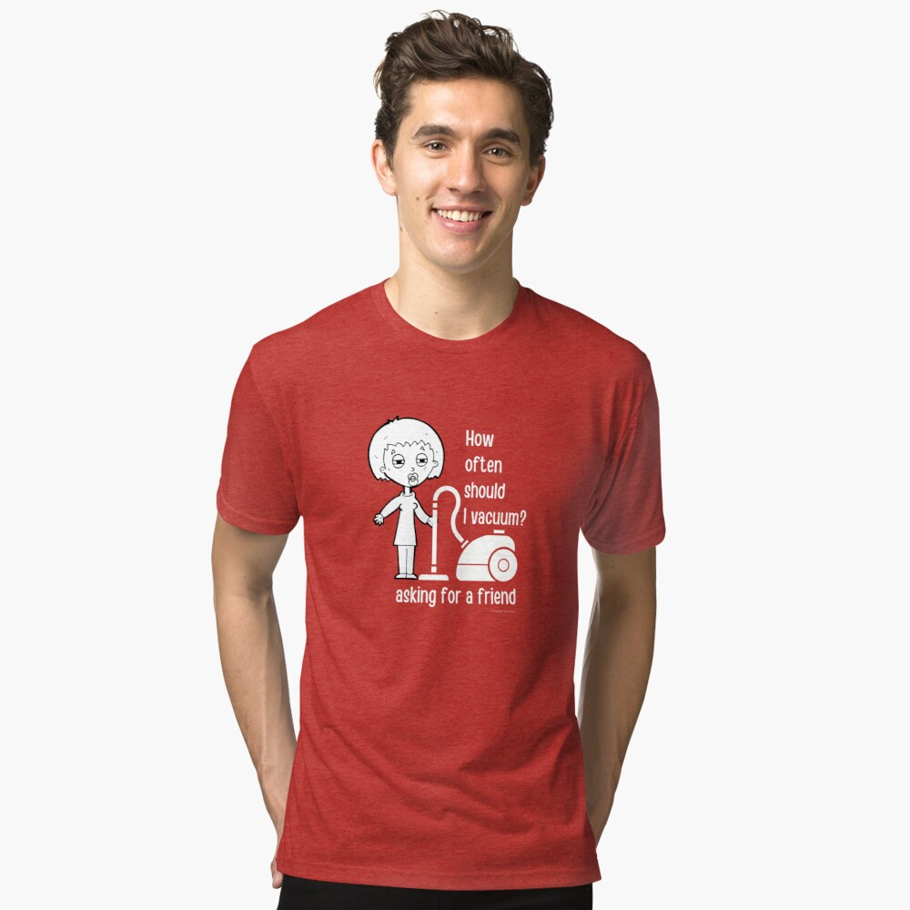 How Often Should I Vacuum Asking for a Friend Housekeeping Gift Tri-blend T-Shirt