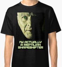 I'm Actually A Reptilian Shapeshifter Classic T-Shirt