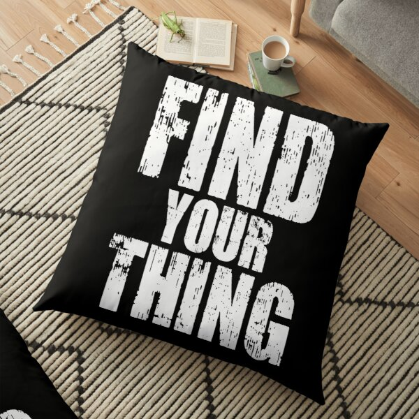 Find your thing Floor Pillow