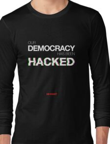 Mr Robot - Our Democracy has been hacked Long Sleeve T-Shirt