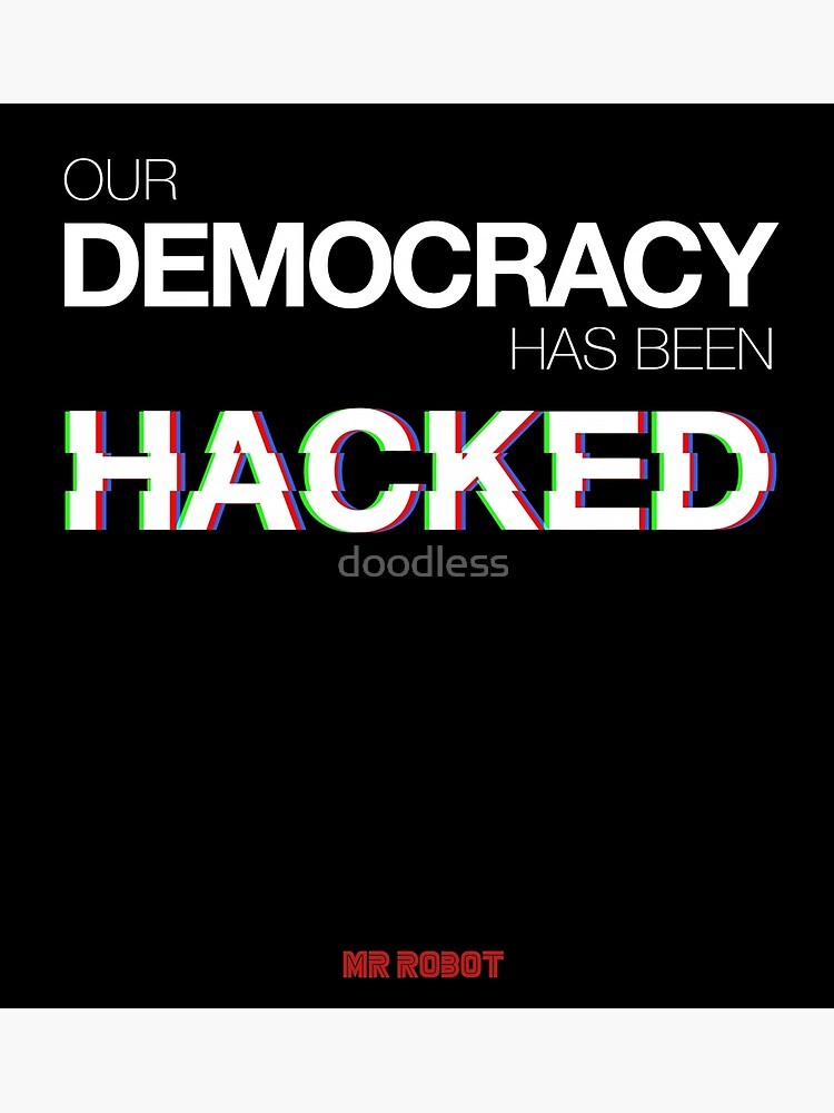 Mr Robot - Our Democracy has been hacked by doodless