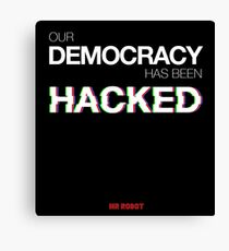 Mr Robot - Our Democracy has been hacked Canvas Print