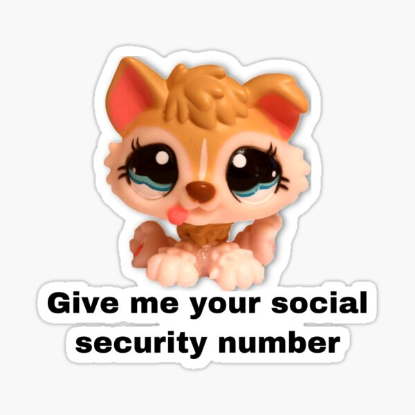 Littlest pet shop puppy give me your social security number  Sticker